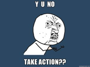 Why don't You Take Action?? Meme