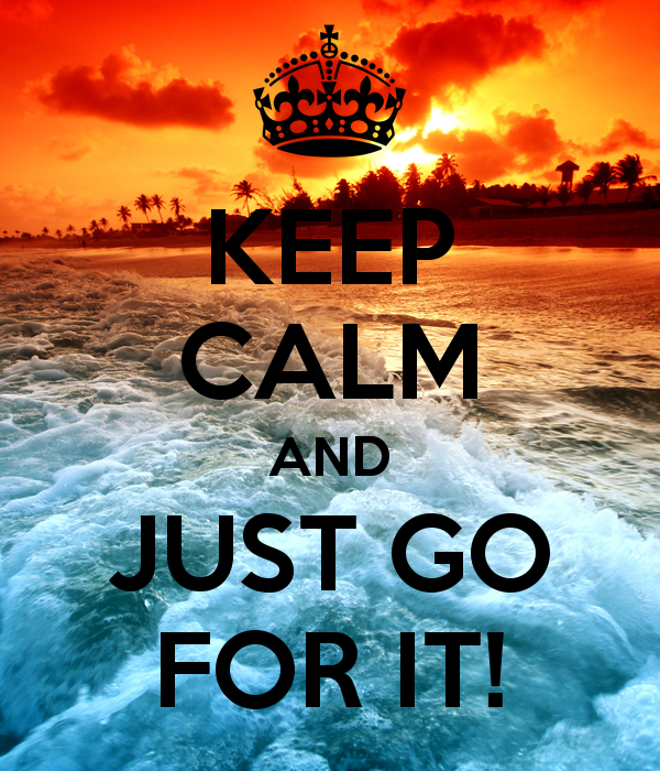 Keep Calm and Go For It Poster